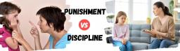 PUNISHMENT VS DISCIPLINE – WHICH IS BEST TO DEVELOP GOOD BEHAVIOUR?